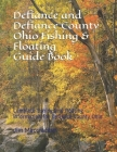 Defiance and Defiance County Ohio Fishing & Floating Guide Book: Complete fishing and floating information for Defiance County Ohio Cover Image