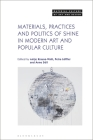 Materials, Practices, and Politics of Shine in Modern Art and Popular Culture (Material Culture of Art and Design) Cover Image