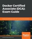 Docker Certified Associate (DCA): Exam Guide Cover Image