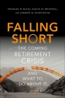 Falling Short: The Coming Retirement Crisis and What to Do about It Cover Image