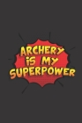 Archery is my Superpower: Archery Score Keeping Notebook for Target Shooting, Practice Records Logbook and Tracking your Progress, 100 Pages, 6x Cover Image