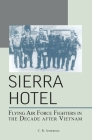 Sierra Hotel: Flying Air Force Fighters in the Decade After Vietnam Cover Image