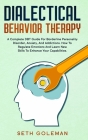 Dialectical Behavior Therapy: A Complete DBT Guide for Borderline Personality Disorder, Anxiety, and Addictions. How to Regulate Emotions and Learn Cover Image