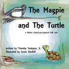 The Magpie and the Turtle: A Native American-Inspired Folk Tale Cover Image