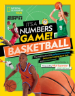It's a Numbers Game! Basketball: The math behind the perfect bounce pass, the buzzer-beating bank shot, and so much more! Cover Image