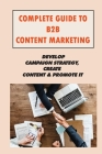 Complete Guide To B2B Content Marketing: Develop Campaign Strategy, Create Content & Promote It: What Is Content Marketing Cover Image