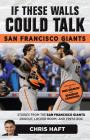 If These Walls Could Talk: San Francisco Giants: Stories from the San Francisco Giants Dugout, Locker Room, and Press Box Cover Image