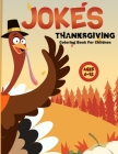 Thanksgiving Jokes Coloring Book For Children: Laugh out Loud Thanksgiving Jokes and Riddles Books For Toddlers Preschoolers / I Love to Gobble You Up Cover Image