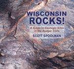 Wisconsin Rocks!: A Guide to Geologic Sites in the Badger State Cover Image