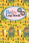 Baby Logbook: Baby Daily Log Sheets, Baby Tracker For Newborns, Baby Log Book Spiral, Newborn Baby Tracker, Cute Ancient Egypt Pyram Cover Image