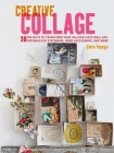 Creative Collage: 30 projects to transform your collages into wall art, personalized stationery, home accessories, and more Cover Image