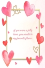 If You Were A Jelly Bean You Would Be My Favorite Flavor: This Notebook is a Perfect Floral Cover If You Were A Jelly Bean Wife Valentines Day Gifts H Cover Image