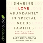 Sharing Love Abundantly in Special Needs Families Lib/E: The 5 Love Languages for Parents Raising Children with Disabilities Cover Image