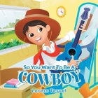 So You Want To Be A Cowboy Cover Image