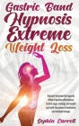 Gastric Band Hypnosis Extreme Weight Loss: Discover the Powerful Hypnotic Effect of Positive Affirmations. Control Sugar Cravings and Weight Gain with Cover Image
