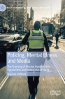 Policing, Mental Illness and Media: The Framing of Mental Health Crisis Encounters and Police Use of Force (Palgrave Studies in Crime) Cover Image