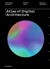 Atlas of Digital Architecture: Terminology, Concepts, Methods, Tools, Examples, Phenomena Cover Image