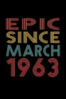 Epic Since March 1963: Birthday Gift for 57 Year Old Men and Women Cover Image