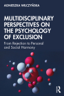 Multidisciplinary Perspectives on the Psychology of Exclusion: From Rejection to Personal and Social Harmony Cover Image