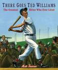 There Goes Ted Williams: The Greatest Hitter Who Ever Lived Cover Image