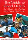 The Guide to Good Health for Teens & Adults with Down Syndrome Cover Image