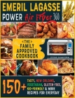 Emeril Lagasse Power Air Fryer 360: THE FAMILY-APPROVED COOKBOOK: 150+ Tasty, New Orleans, Vegetarian, Gluten-Free, Kid- Friendly & More Recipes for E Cover Image