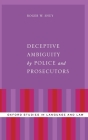 Deceptive Ambiguity by Police and Prosecutors (Oxford Studies in Language and Law) Cover Image