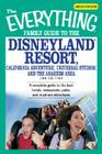 The Everything Family Guide to the Disneyland Resort, California Adventure, Universa: A complete guide to the best hotels, restaurants, parks, and must-see attractions (Everything®) Cover Image