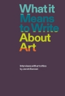 What it Means to Write About Art: Interviews with art critics Cover Image