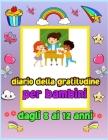 Diario della gratitudine per bambini dagli 8 ai 12 anni: Un diario per insegnare ai bambini a praticare la gratitudine e la consapevolezza. Per pratic Cover Image