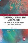 Terrorism, Criminal Law and Politics: The Decline of the Political Offence Exception to Extradition Cover Image