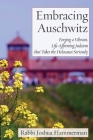 Embracing Auschwitz: Forging a Vibrant, Life-Affirming Judaism that Takes the Holocaust Seriously Cover Image