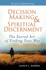 Decision Making & Spiritual Discernment: The Sacred Art of Finding Your Way (Art of Spiritual Living) Cover Image