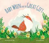 Baby Wren and the Great Gift Cover Image