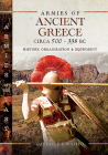 Armies of Ancient Greece Circa 500 to 338 BC: History, Organization & Equipment Cover Image