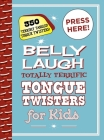 Belly Laugh Totally Terrific Tongue Twisters for Kids: 350 Terribly Tangled Tongue Twisters! Cover Image