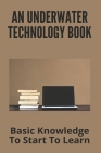 An Underwater Technology Book: Basic Knowledge To Start To Learn: Underwater Cleaning Technologies D.O.O Cover Image