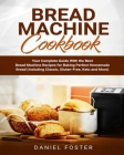 Bread Machine Cookbook: Your Complete Guide With the Best Bread Machine Recipes for Baking Perfect Homemade Bread (Including Classic, Gluten-F Cover Image