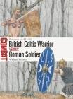Celtic British Warrior vs Roman Soldier: Britannia AD 43–105 (Combat) Cover Image