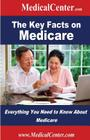 The Key Facts on Medicare: Everything You Need to Know About Medicare Cover Image