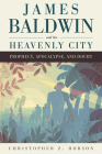 James Baldwin and the Heavenly City: Prophecy, Apocalypse, and Doubt Cover Image