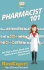 Pharmacist 101: 101 Tips to Start, Grow, and Succeed as a Pharmacist From A to Z Cover Image