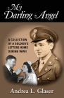 My Darling Angel: A Collection of a Soldier's Letters Home During WWII Cover Image