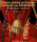 North American Indian Jewelry and Adornment: From Prehistory to the Present Cover Image