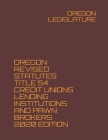 Oregon Revised Statutes Title 54 Credit Unions Lending Institutions and Pawn Brokers 2020 Edition Cover Image