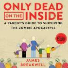 Only Dead on the Inside Lib/E: A Parent's Guide to Surviving the Zombie Apocalypse Cover Image