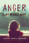 Anger Is My Middle Name: A Memoir Cover Image