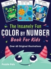 The Insanely Fun Color By Number Book For Kids: Over 60 Original Illustrations with Space, Underwater, Jungle, Food, Monster, and Robot Themes Cover Image