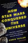 How Star Wars Conquered the Universe: The Past, Present, and Future of a Multibillion Dollar Franchise Cover Image