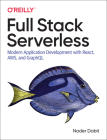 Full Stack Serverless: Modern Application Development with React, Aws, and Graphql Cover Image